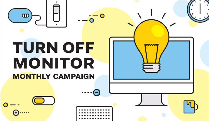 TURN OFF MONITOR MONTHLY CAMPAIGN