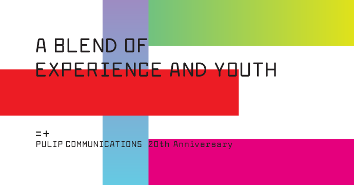 A BLEND OF EXPERIENCE AND TOUTH PULIP COMMUNICATIONS 20th Anniversary